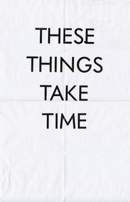 Näin. Asiat eivät tapahdu hetkessä.